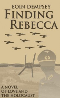 Finding Rebecca: A Novel of Love and the Holocaust - Eoin Dempsey