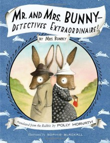 Mr. and Mrs. Bunny—Detectives Extraordinaire! - Polly Horvath, Sophie Blackall