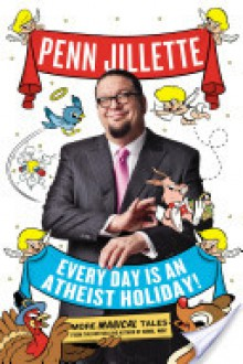 Every Day is an Atheist Holiday - Penn Jillette