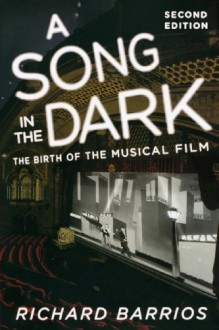 A Song in the Dark: The Birth of the Musical Film - Richard Barrios