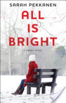 All Is Bright - Sarah Pekkanen