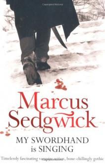 My Swordhand is Singing - MARCUS SEDGWICK