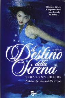 Il destino della sirena (Serie sulle sirene, #2) - Tera Lynn Childs, Francesca Toticchi