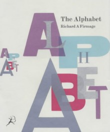 Alphabet: The Story of One of Civilization's Greatest Inventions - Richard A. Firmage