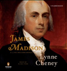 James Madison: A Life Reconsidered - Lynne Cheney, Eliza Foss, Penguin Audio