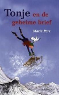 Tonje en de geheime brief - Maria Parr, Heleen Brulot, Bernadette Custers