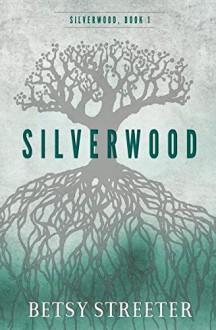 Silverwood - Betsy Streeter