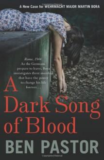 A Dark Song of Blood (Martin Bora) - Ben Pastor