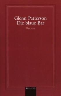 Die Blaue Bar - Glenn Patterson