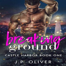 Breaking Ground (Castle Harbor #1) - J. P. Oliver