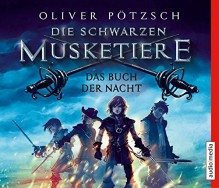 Die Schwarzen Musketiere - Das Buch der Nacht - Oliver Pötzsch