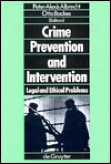 Crime Prevention & Intervention: Legal & Ethical Problems - Peter-Alexis Albrecht