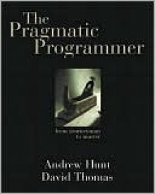 The Pragmatic Programmer: From Journeyman to Master - Andrew Hunt