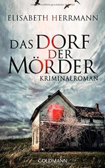 Das Dorf der Mörder: Kriminalroman - Elisabeth Herrmann