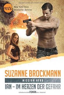 Mission Hero: Ian - Im Herzen der Gefahr - Christian Trautmann,Suzanne Brockmann