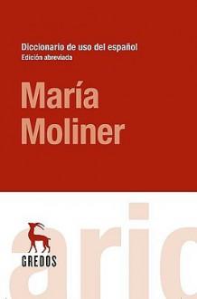 Diccionario de Uso del Espanol, Edicion Abreviada = Dictionary of the Use of Spanish, Condensed Version - Maria Moliner