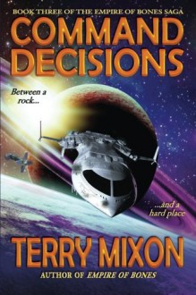 Command Decisions: Book 3 of The Empire of Bones Saga (Volume 3) - Terry Mixon