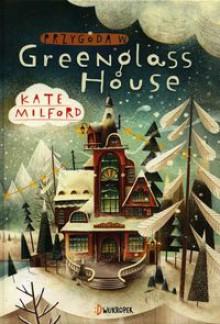 Przygoda w Greenglass House - Kate Milford