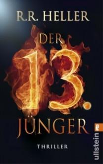 Der 13. Jünger - R.R. Heller, Franziska Weyer