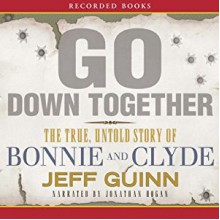 Go Down Together: The True, Untold Story of Bonnie and Clyde - Recorded Books LLC,Jeff Guinn,Jonathan Hogan