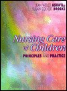 Nursing Care of Children: Principles & Practice - Jean W. Ashwill, Jean W. Ashwill