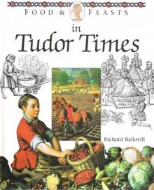 Food & Feasts in Tudor Times - Richard Balkwill