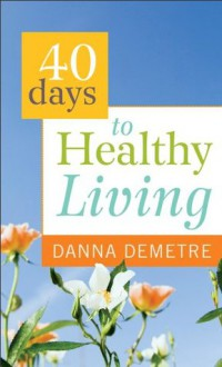 40 Days to Healthy Living - Danna Demetre