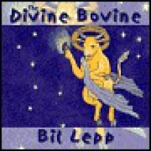 The Divine Bovine - Bil Lepp