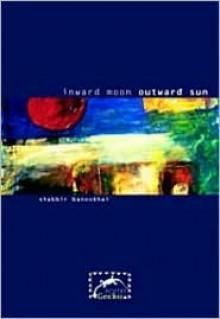 Inward Moon Outward Sun - Shabbir Banoobhai