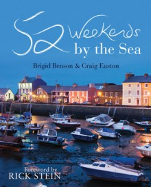 52 Weekends by the Sea - Brigid Benson, Rick Stein, Craig Easton