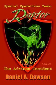 Special Operations Team: Raptor: The African Incident - Daniel Dawson