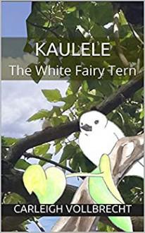 Kaulele The White Fairy Tern - Carleigh Vollbrecht