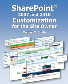 SharePoint 2007 and 2010 Customization for the Site Owner - Michael T. Smith