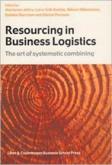 Resourcing in Business Logistics: The Art of Systematic Combining - Marianne Jahre