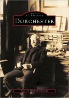 Dorchester, Massachusetts: Volume I - Anthony Mitchell Sammarco