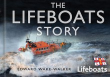 The Lifeboats Story: In association with the RNLI - Edward Wake-Walker