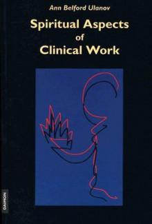 Spiritual Aspects of Clinical Work - Ann Belford Ulanov