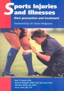 Sports Injuries and Illnesses: Their Prevention and Treatment - Bob O'Connor, Christine Wells, Jerry Lewis, Steven Redgrave, Richard Budgett
