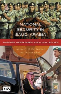 National Security in Saudi Arabia: Threats, Responses, and Challenges - Anthony H. Cordesman