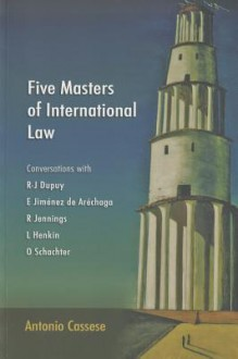 Five Masters of International Law: Conversations with R-J Dupuy, E Jimenez de Arechaga, R Jennings, L Henkin and O Schachter - Antonio Cassese