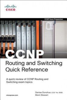 CCNP Routing and Switching Quick Reference (642-902, 642-813, 642-832) - Denise Donohue, Brent Stewart