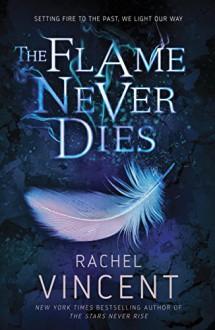 The Flame Never Dies - Rachel Vincent