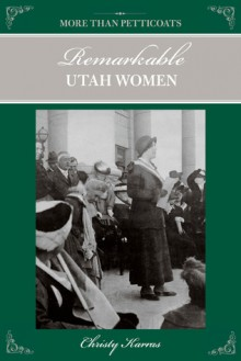 More than Petticoats: Remarkable Utah Women - Christy Karras