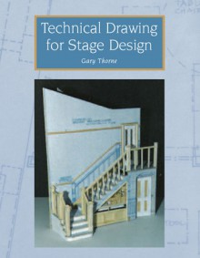 Technical Drawing for Stage Design - Gary Thorne