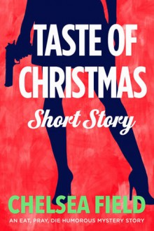 Taste of Christmas: A Holiday Short Story (An Eat, Pray, Die Humorous Mystery) - Chelsea Field