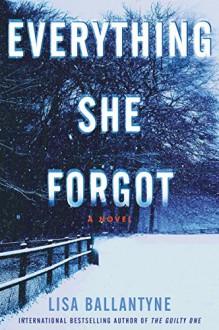 Everything She Forgot: A Novel - Lisa Ballantyne
