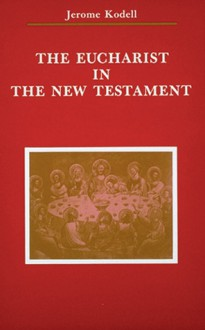 The Eucharist in New Testament - Jerome Kodell