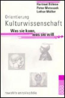 Orientierung Kulturwissenschaft. Was sie kann, was sie will - Hartmut Böhme, Lothar Müller