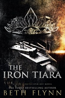 The Iron Tiara: A Nine Minutes Spin-Off Novel - Cheryl Desmidt, Jay Aheer, Beth Flynn, Amy Donnelly