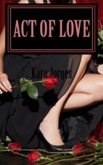 Act of Love - Kara Jorges